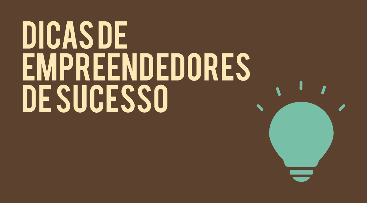 11 dicas de empreendedorismo por empreendedores de sucesso